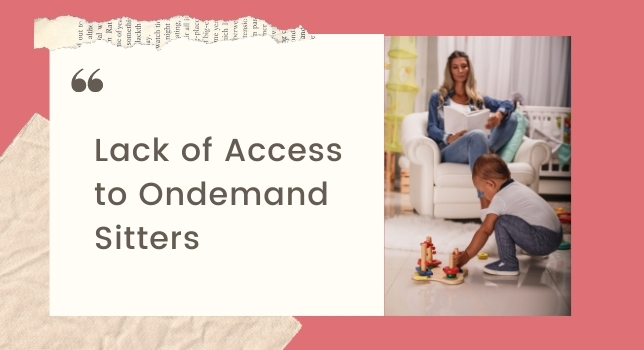 Lack of Access to Ondemand Sitters - Struggles Of Working Moms