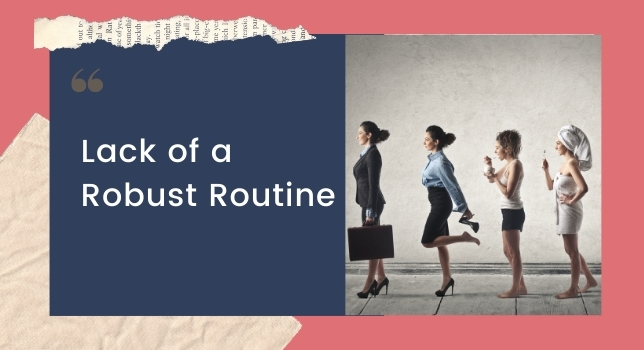 Lack of a Robust Routine - Struggles Of Working Moms