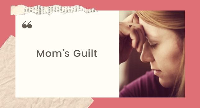Mom's Guilt - Struggles Of Working Moms
