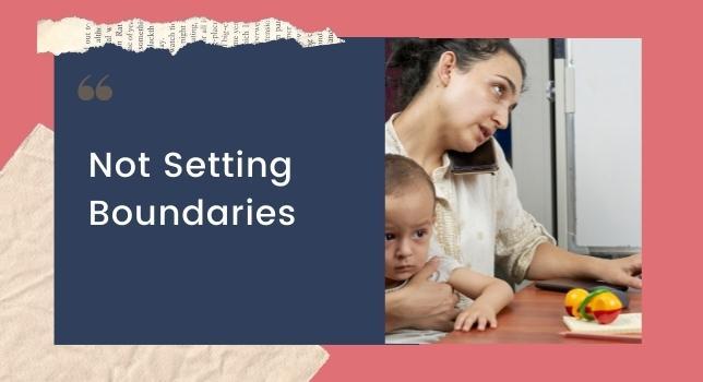 Not Setting Boundaries - Struggles Of Working Moms